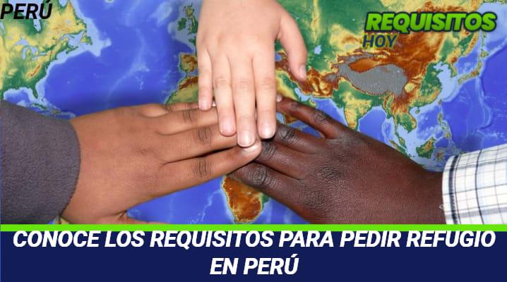 CONOCE LOS REQUISITOS PARA PEDIR REFUGIO EN PERÚ