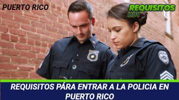Requisitos para entrar a la policía de puerto rico