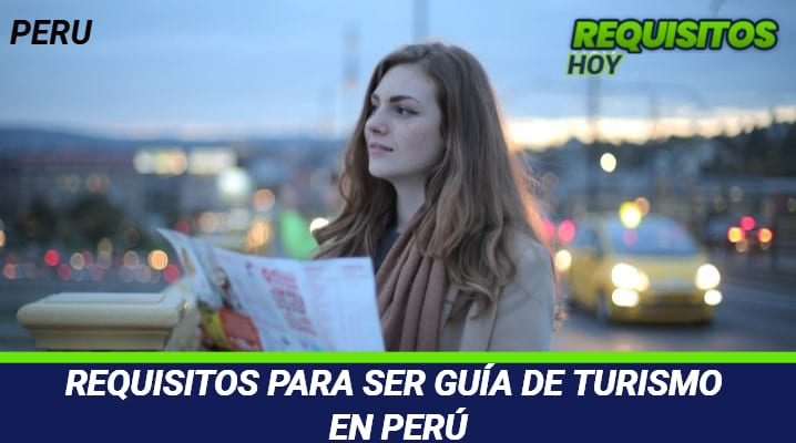 Requisitos para ser Guía de Turismo en Perú