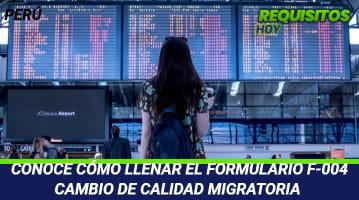 Conoce Cómo Llenar El Formulario F-004 Cambio De Calidad Migratoria