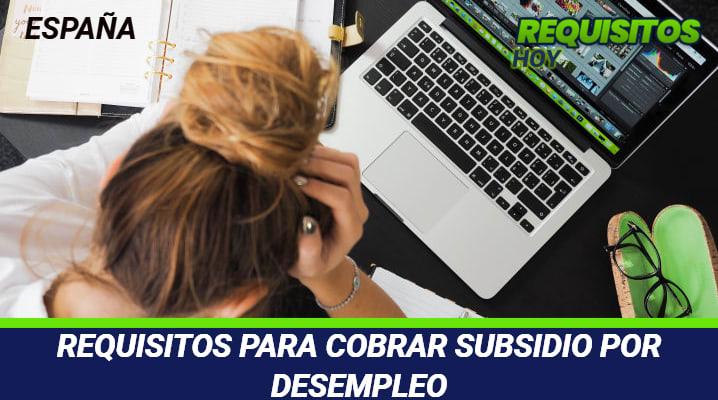 Requisitos para Cobrar Subsidio por Desempleo
