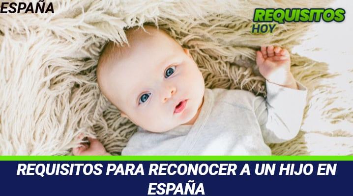 Requisitos para reconocer a un hijo en España