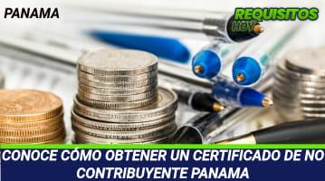CONOCE CÓMO OBTENER UN CERTIFICADO DE NO CONTRIBUYENTE PANAMA