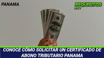 CONOCE CÓMO SOLICITAR UN CERTIFICADO DE ABONO TRIBUTARIO PANAMA