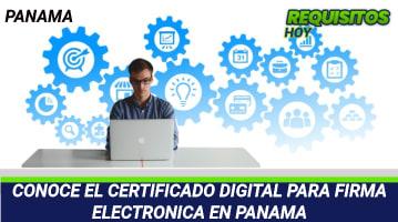 CONOCE EL CERTIFICADO DIGITAL PARA FIRMA ELECTRONICA EN PANAMA