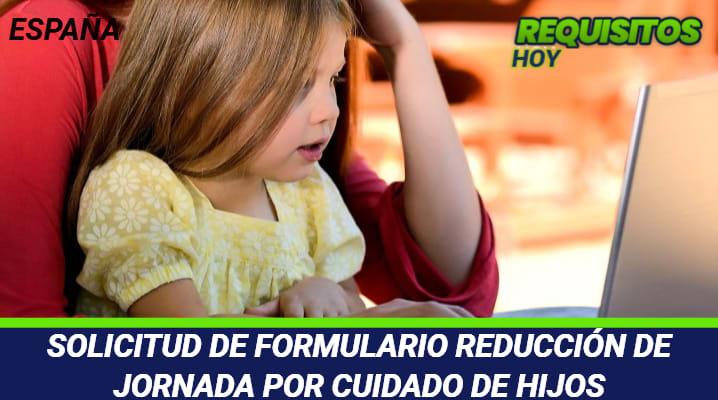 Formulario Reducción de Jornada por Cuidado de Hijos