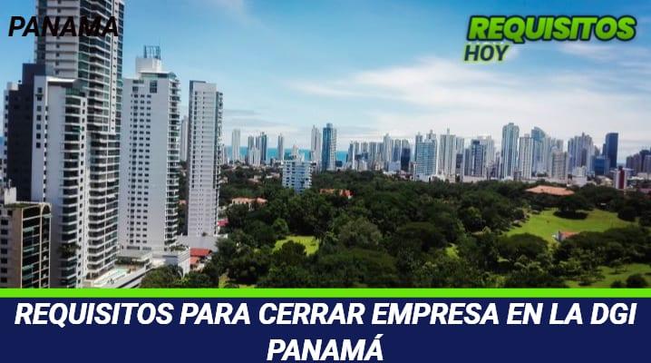 Requisitos para cerrar empresa en la DGI Panamá