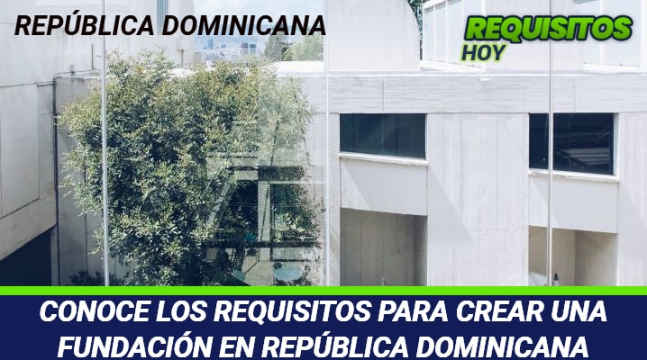 Requisitos para crear una fundación en República Dominicana