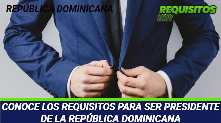 Requisitos para ser Presidente de la República