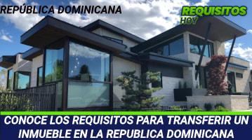 Requisitos para transferir un inmueble en la República Dominicana