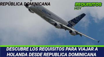 DESCUBRE LOS REQUISITOS PARA VIAJAR A HOLANDA DESDE REPUBLICA DOMINICANA