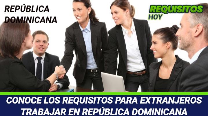 Requisitos para extranjeros trabajar en República Dominicana