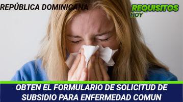 OBTEN EL FORMULARIO DE SOLICITUD DE SUBSIDIO PARA ENFERMEDAD COMUN
