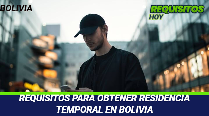 Requisitos para obtener Residencia Temporal en Bolivia