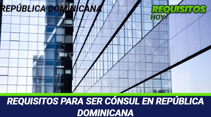 Requisitos para ser Cónsul en República Dominicana
