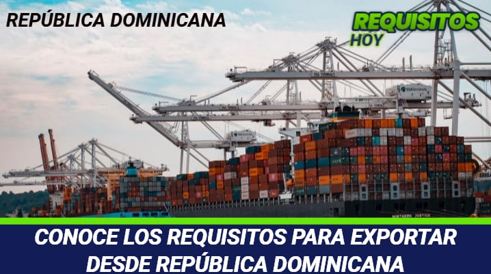Requisitos para exportar desde República Dominicana