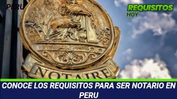Requisitos para ser Notario Perú