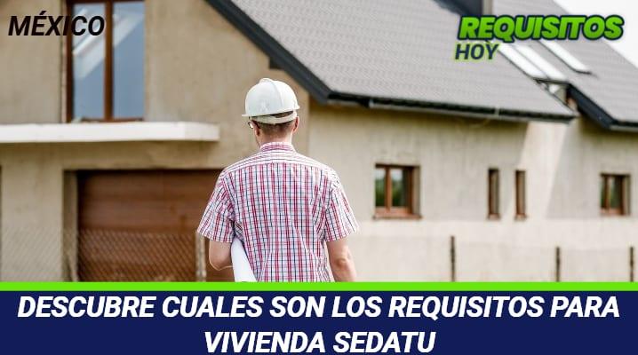 Requisitos para vivienda SEDATU