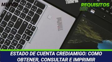 ESTADO DE CUENTA CREDIAMIGO: COMO OBTENER, CONSULTAR E IMPRIMIR