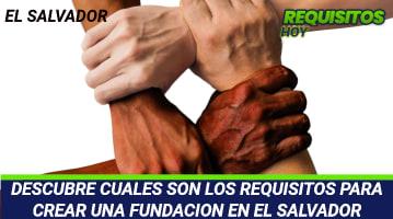 DESCUBRE CUALES SON LOS REQUISITOS PARA CREAR UNA FUNDACION EN EL SALVADOR