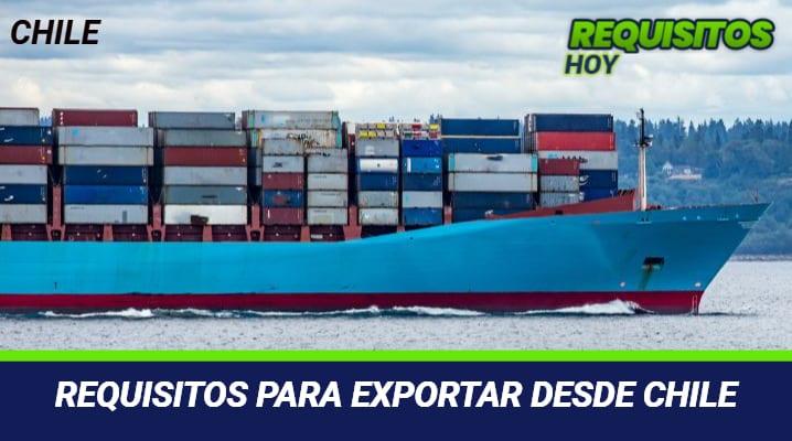 Requisitos para Exportar desde Chile