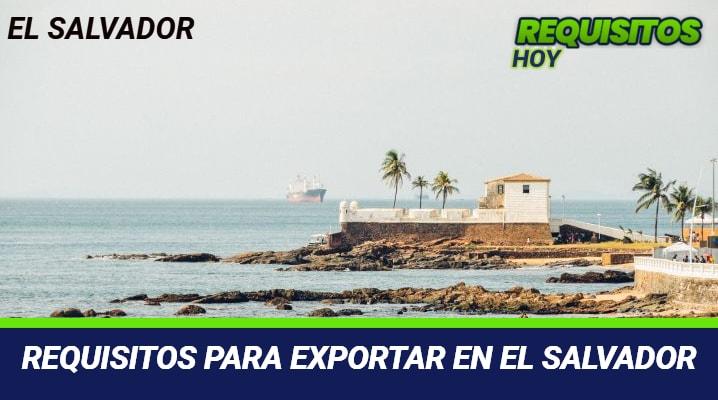 Requisitos para exportar en El Salvador