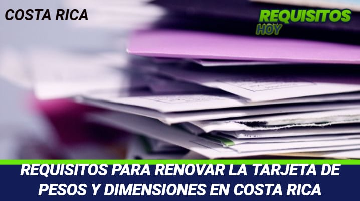 Requisitos para renovar tarjeta de pesos y dimensiones Costa Rica