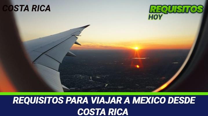 Requisitos para viajar a México desde Costa Rica