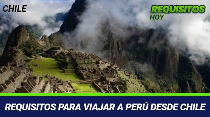 Requisitos para viajar a Perú desde Chile