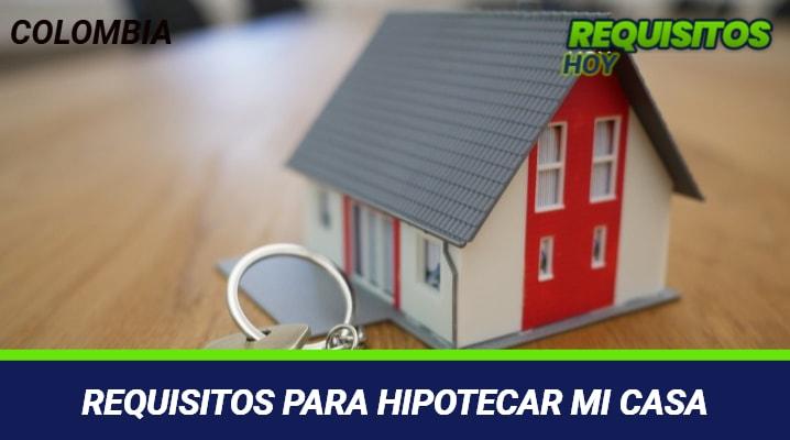 Requisitos Para Hipotecar Mi Casa